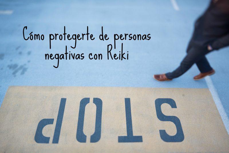 Protegerte de personas negativas reiki