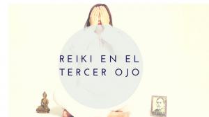 Sanar y limpiar el tercer ojo con Reiki