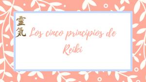 Explicacion cinco principos de Reiki